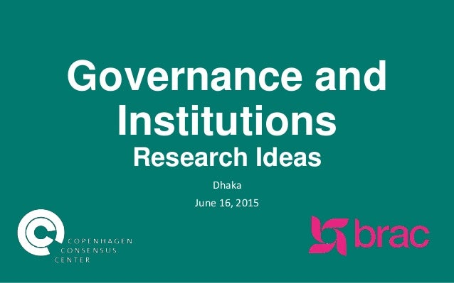 Governance and Institutions Research Ideas Dhaka June 16, 2015