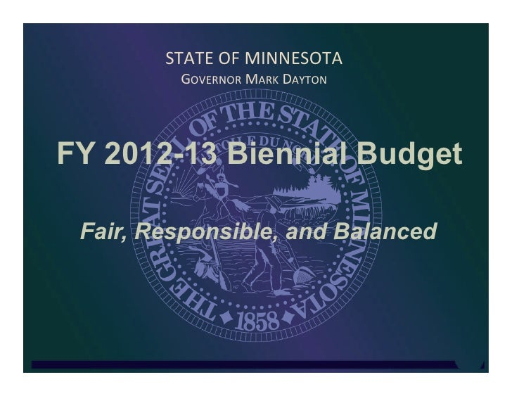 STATE OF MINNESOTA           GOVERNOR MARK DAYTON FY 2012-13 Biennial Budget Fair, Responsible, and Balanced