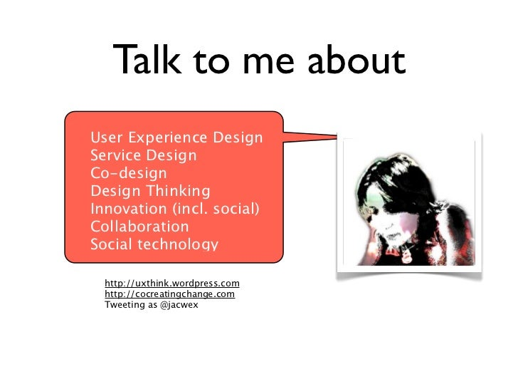 Talk to me aboutUser Experience DesignService DesignCo-designDesign ThinkingInnovation (incl. social)CollaborationSocial t...
