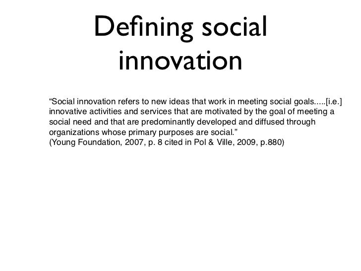 """Defining social             innovation""""Social innovation refers to new ideas that work in meeting social goals.....[i.e.]in..."""