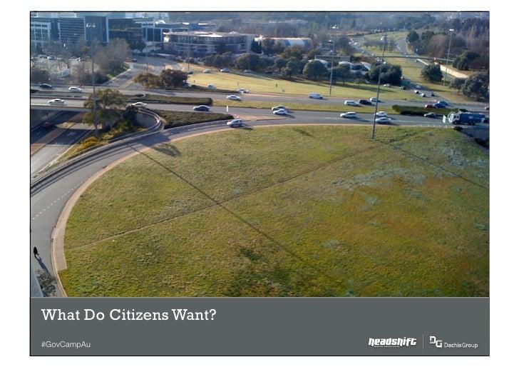 What Do Citizens Want?#GovCampAu               SMARTER, SIMPLER, SOCIAL