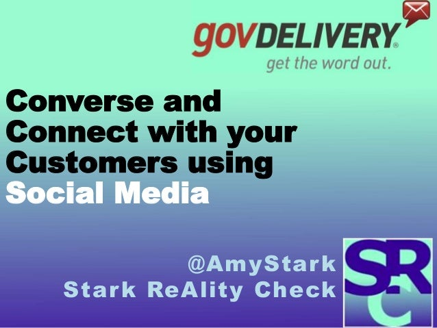 Converse andConnect with yourCustomers usingSocial Media@AmyStarkStark ReAlity Check