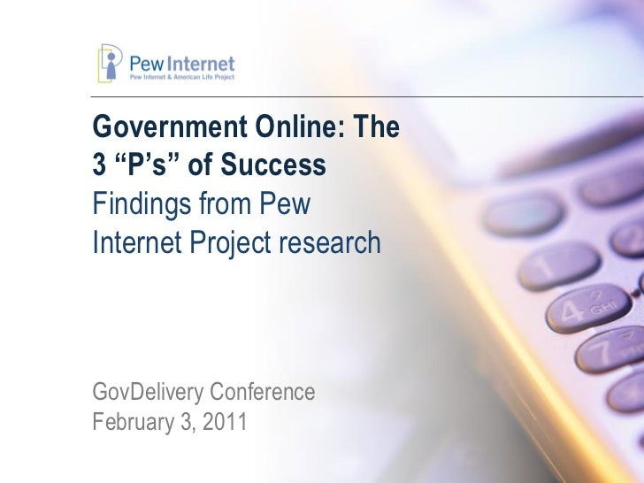 """Government Online: The3 """"P's"""" of SuccessFindings from PewInternet Project researchGovDelivery ConferenceFebruary 3, 2011"""