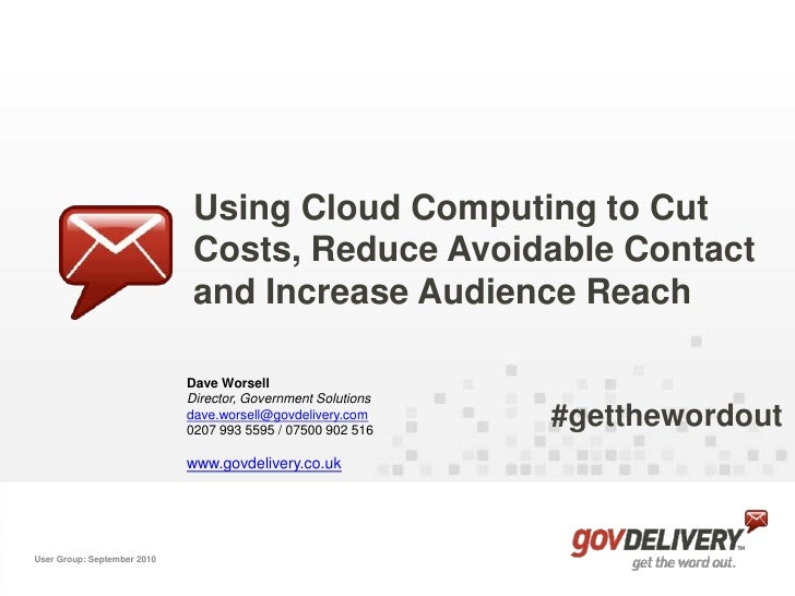 Using Cloud Computing to Cut Costs, Reduce Avoidable Contact and Increase Audience Reach<br />Dave Worsell<br />Director,...