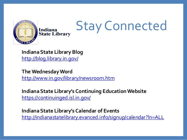Stay Connected Indiana State Library Blog http://blog.library.in.gov/ The WednesdayWord http://www.in.gov/library/newsroom...