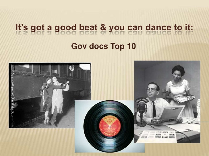 It's got a good beat & you can dance to it:<br />Gov docs Top 10<br />