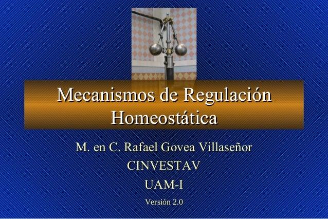 Mecanismos de RegulaciónMecanismos de Regulación HomeostáticaHomeostática M. en C. Rafael Govea VillaseñorM. en C. Rafael ...