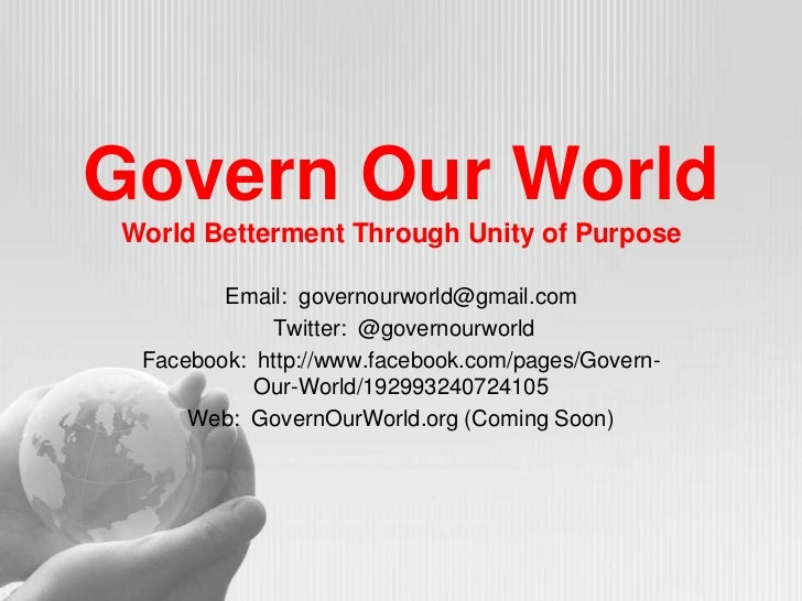 Govern Our WorldWorld Betterment Through Unity of Purpose<br />Email:  governourworld@gmail.com<br /> Twitter:  @governour...