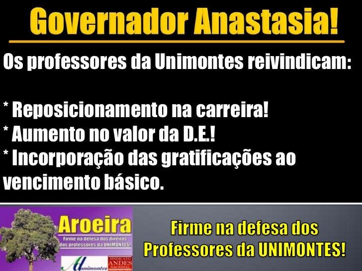 Os professores da Unimontes reivindicam:* Reposicionamento na carreira!* Aumento no valor da D.E.!* Incorporação das grati...