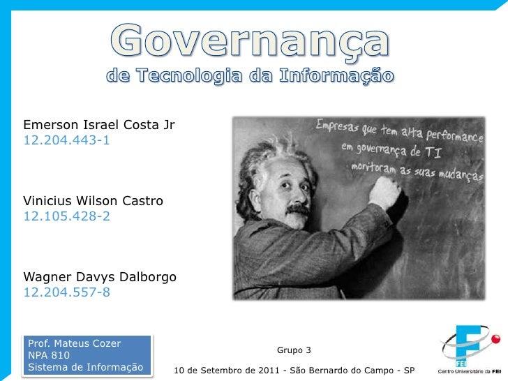 Governançade Tecnologia da Informação<br />Emerson Israel Costa Jr12.204.443-1<br />Vinicius Wilson Castro<br />12.105.428...