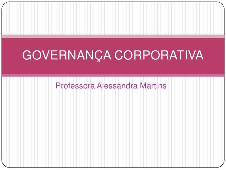 Professora Alessandra Martins<br />GOVERNANÇA CORPORATIVA<br />