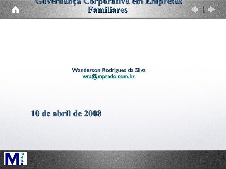 Governança Corporativa em Empresas Familiares    Wanderson Rodrigues da Silva [email_address]    10 de abril de 2008