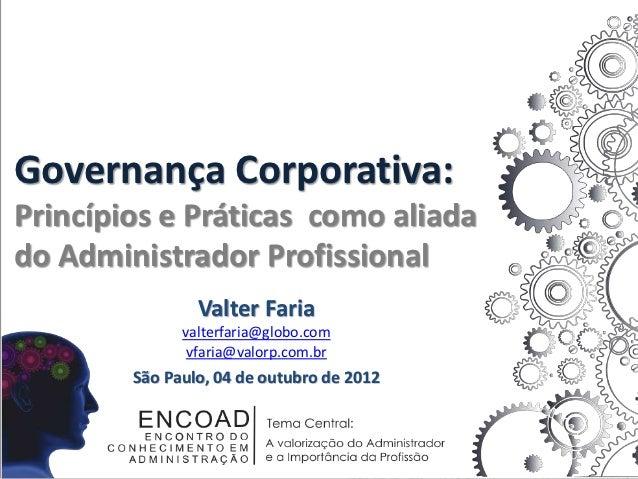 Governança Corporativa:Princípios e Práticas como aliadado Administrador Profissional                Valter Faria         ...