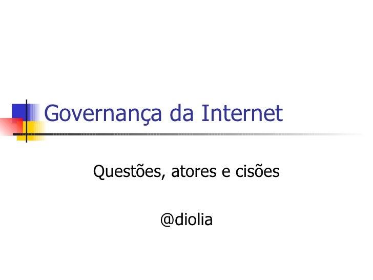 Governança da Internet Questões, atores e cisões @diolia
