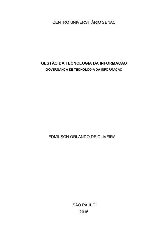 CENTRO UNIVERSITÁRIO SENAC GESTÃO DA TECNOLOGIA DA INFORMAÇÃO GOVERNANÇA DE TECNOLOGIA DA INFORMAÇÃO EDMILSON ORLANDO DE O...
