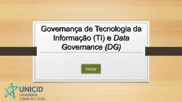 Governança de Tecnologia daGovernança de Tecnologia daInformação (TI) eInformação (TI) e DataDataGovernance (DG)Governance...