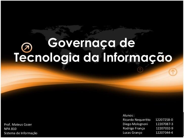 Governaça de      Tecnologia da Informação                        Alunos :                        Ricardo Nequeritto   122...