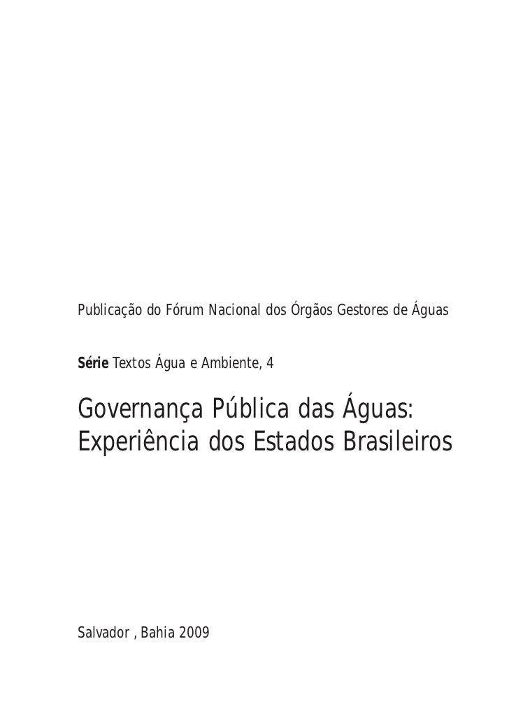 Publicação do Fórum Nacional dos Órgãos Gestores de ÁguasSérie Textos Água e Ambiente, 4Governança Pública das Águas:Exper...