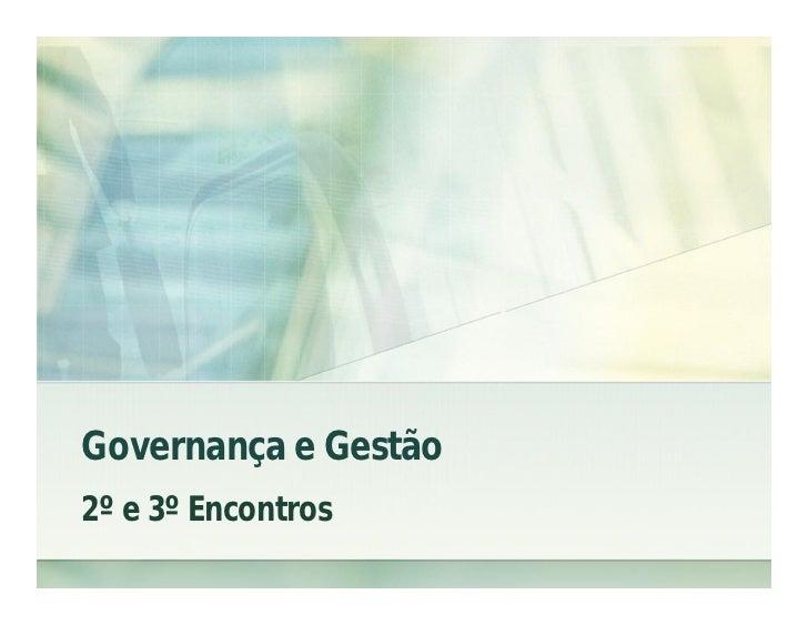 Governança e Gestão2º e 3º Encontros