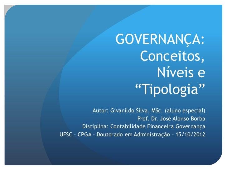 """GOVERNANÇA:                        Conceitos,                          Níveis e                       """"Tipologia""""         ..."""