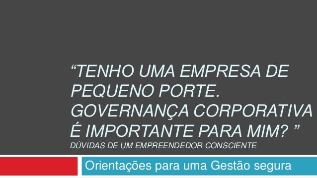 """""""TENHO UMA EMPRESA DE  PEQUENO PORTE.  GOVERNANÇA CORPORATIVA  É IMPORTANTE PARA MIM? """"  DÚVIDAS DE UM EMPREENDEDOR CONSCI..."""
