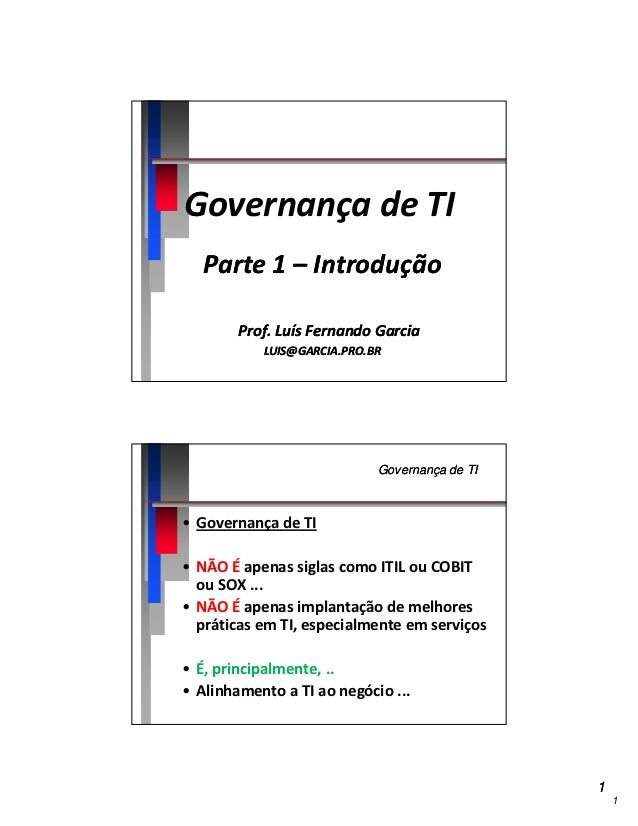Governança de TI  Parte 1 – Introdução        Prof.        Prof. Luís Fernando Garcia           LUIS@GARCIA.PRO.BR        ...