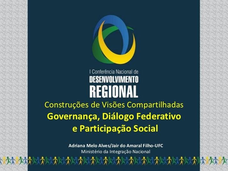Construções de Visões CompartilhadasGovernança, Diálogo Federativo     e Participação Social      Adriana Melo Alves/Jair ...