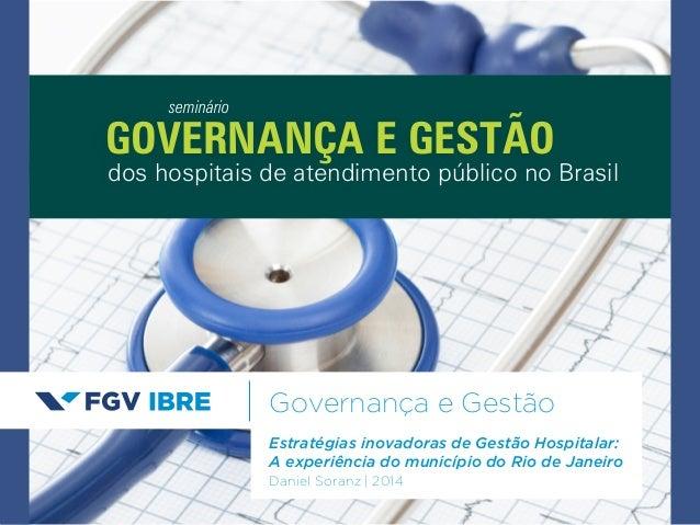 GOVERNANÇA E GESTÃO  Governança e Gestão  Estratégias inovadoras de Gestão Hospitalar:  A experiência do município do Rio ...