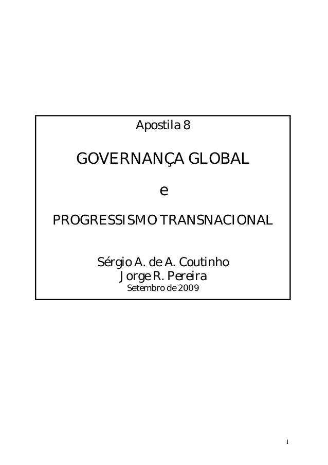Apostila 8  GOVERNANÇA GLOBAL                 ePROGRESSISMO TRANSNACIONAL     Sérgio A. de A. Coutinho         Jorge R. Pe...