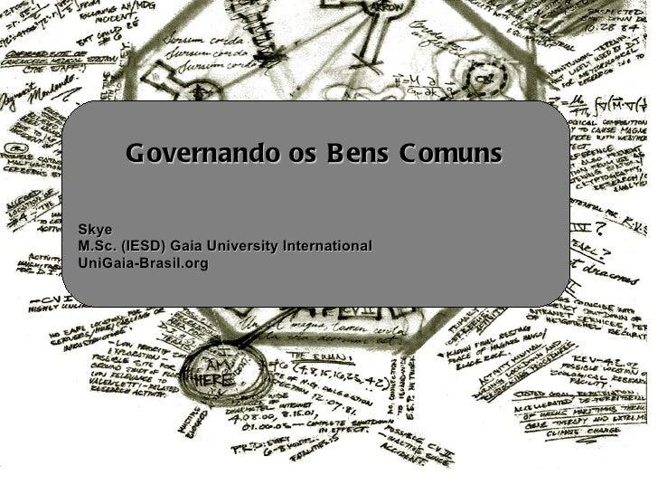 Governando os Bens Comuns Skye M.Sc. (IESD) Gaia University International UniGaia-Brasil.org
