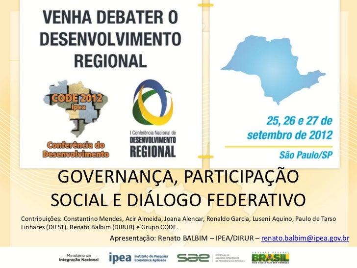 GOVERNANÇA, PARTICIPAÇÃO          SOCIAL E DIÁLOGO FEDERATIVOContribuições: Constantino Mendes, Acir Almeida, Joana Alenca...