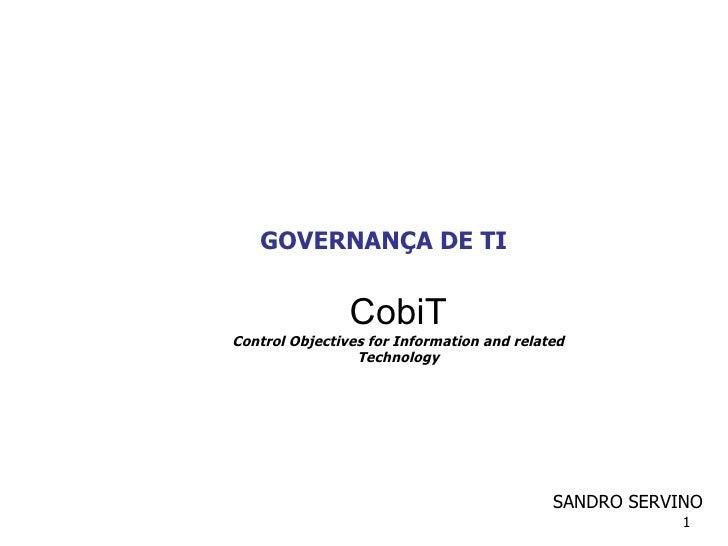 GOVERNANÇA DE TI CobiT Control Objectives for Information and related Technology SANDRO SERVINO