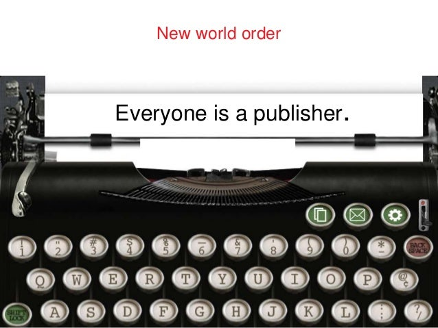 New world order  Everyone is a publisher.