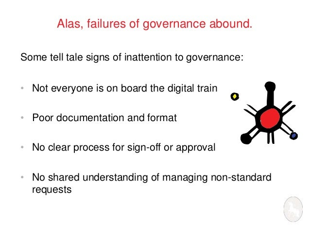 Alas, failures of governance abound.  Some tell tale signs of inattention to governance:  • Not everyone is on board the d...
