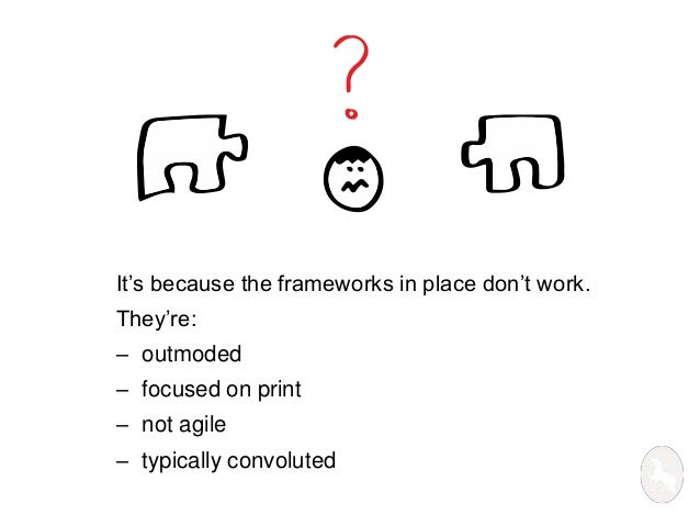 It's because the frameworks in place don't work.  They're:  – outmoded  – focused on print  – not agile  – typically convo...