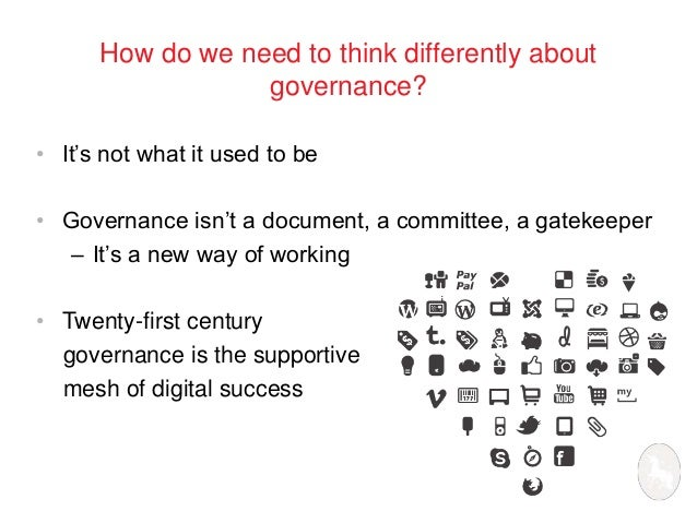 How do we need to think differently about  governance?  • It's not what it used to be  • Governance isn't a document, a co...