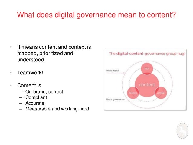 What does digital governance mean to content?  • It means content and context is  mapped, prioritized and  understood  • T...