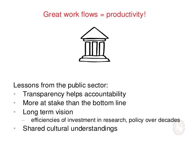 Great work flows = productivity!  Lessons from the public sector:  • Transparency helps accountability  • More at stake th...