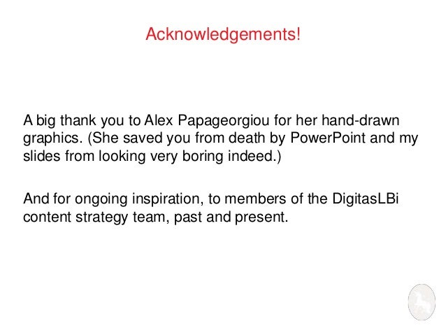 Acknowledgements!  A big thank you to Alex Papageorgiou for her hand-drawn  graphics. (She saved you from death by PowerPo...