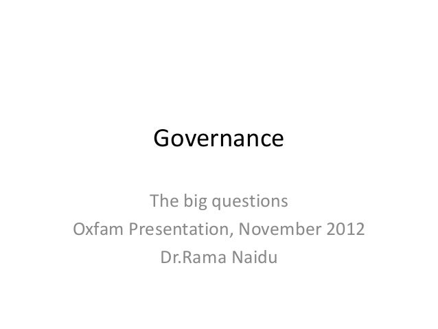 Governance        The big questionsOxfam Presentation, November 2012          Dr.Rama Naidu