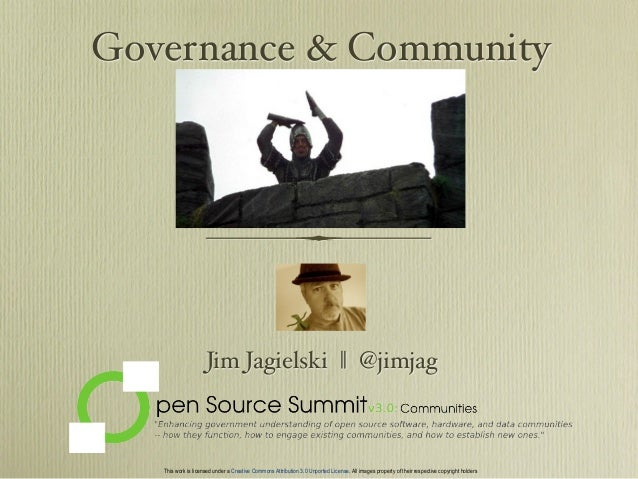 Governance & CommunityJim Jagielski || @jimjagThis work is licensed under a Creative Commons Attribution 3.0 Unported Lice...