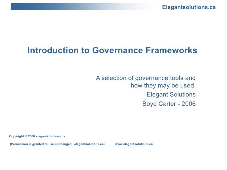Introduction to Governance Frameworks  A selection of governance tools and how they may be used. Elegant Solutions Boyd Ca...