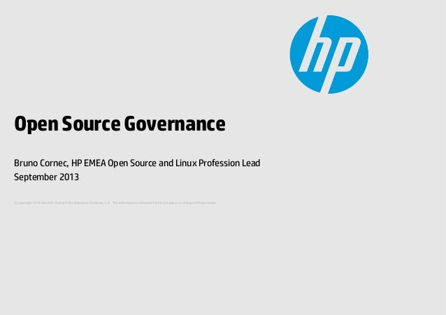 Open Source Governance Bruno Cornec, HP EMEA Open Source and Linux Profession Lead September 2013 © Copyright 2013 Hewlett...