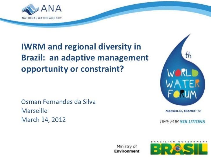 IWRM and regional diversity inBrazil: an adaptive managementopportunity or constraint?Osman Fernandes da SilvaMarseilleMar...