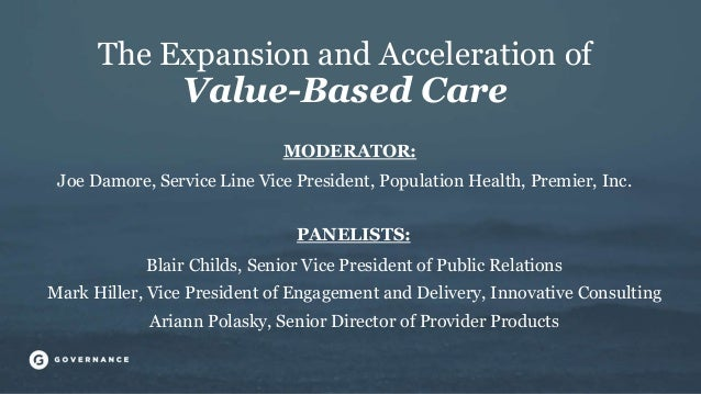 The Expansion and Acceleration of Value-Based Care Joe Damore, Service Line Vice President, Population Health, Premier, In...