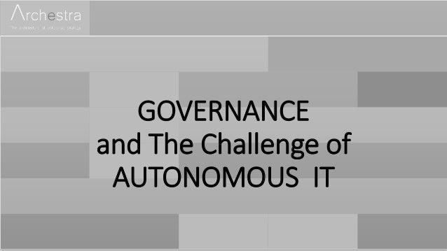 GOVERNANCE and The Challenge of AUTONOMOUS IT