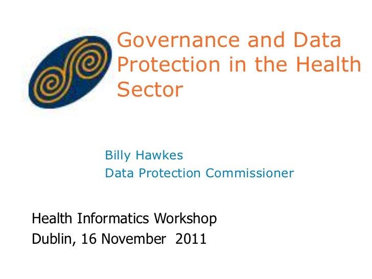 Governance and Data            Protection in the Health            Sector          Billy Hawkes          Data Protection C...