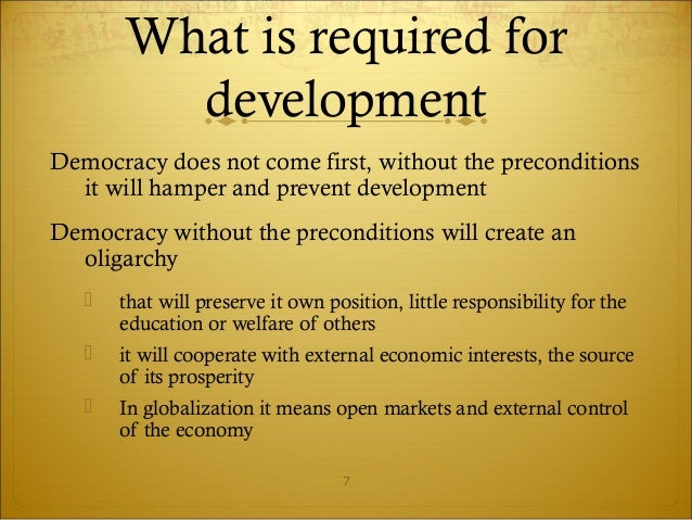 is democracy a precondition for development A precondition for downward accountability is to simultaneously empower local governments and citizens 2 that requires setting priorities and sequencing decentralization reforms to strengthen accountability on both the supply and.