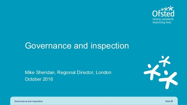 Mike Sheridan, Regional Director, London October 2016 Governance and inspection Slide 1 Governance and inspection