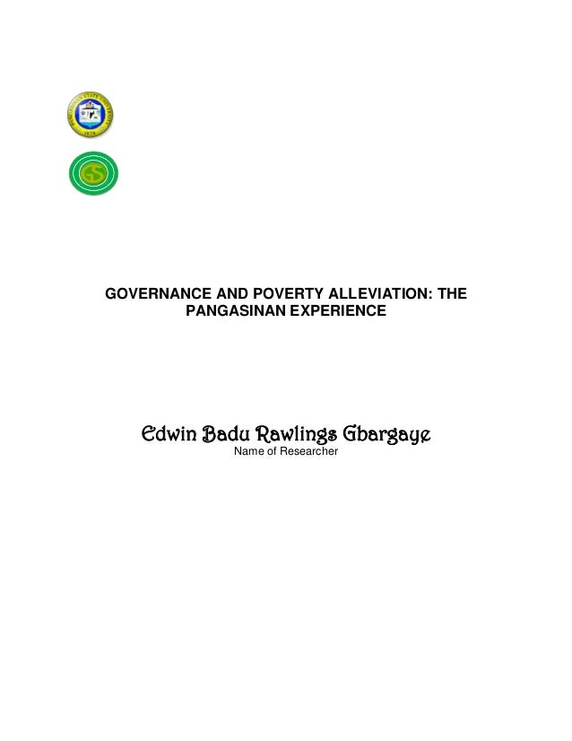 GOVERNANCE AND POVERTY ALLEVIATION: THE       PANGASINAN EXPERIENCE   Edwin Badu Rawlings Gbargaye             Name of Res...